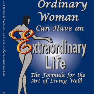 How and Ordinary Woman Can Have an Extraordinary Life